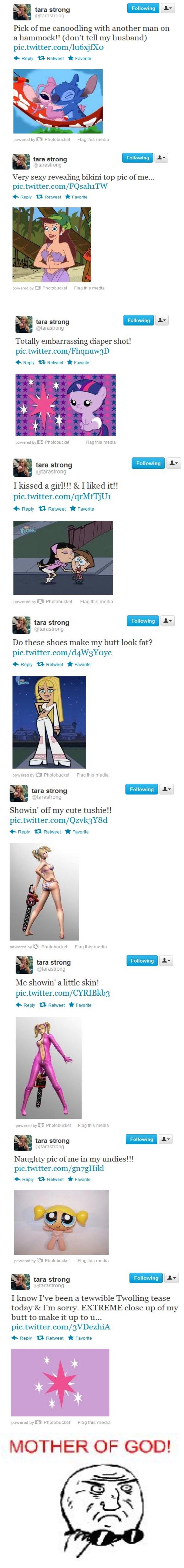 Tara Strong Troll Lvl 100. A compilation of her tweets not very used to making these super tall pictures, so im not sure how it will look on here. 1: tarastrong