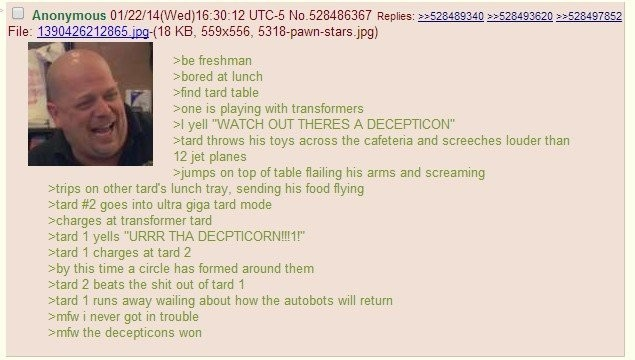 """Tard. . we freshman shared at lunch ffind tare table sane is playing with transformers yell """"WATCH OUT THERES A DECEPTIVE) N"""" stare throws his toys across the c"""