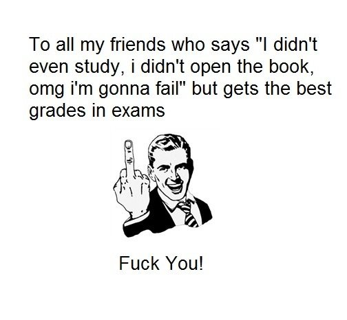 """That epic moment when you are this guy.. No joke, my friends hate me for this. Every exam.. To all my friends who says """"I didn' t even study, i didn' t open the"""