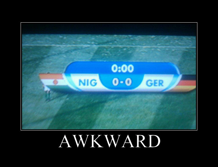 That awkward moment when. . .. .. AWKWARD