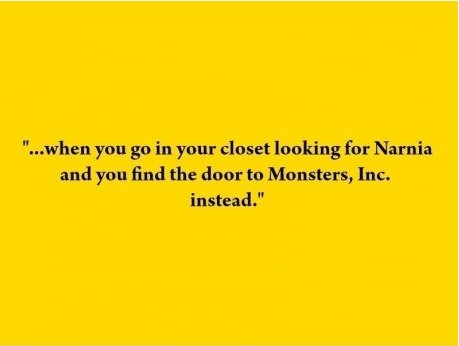 That awkward moment when.. Not Mine, Found on 9gag. -Edit- Top 40. Dtf anyone?. when wmin go in your closet looking for Narnia and you find the door to Monsters