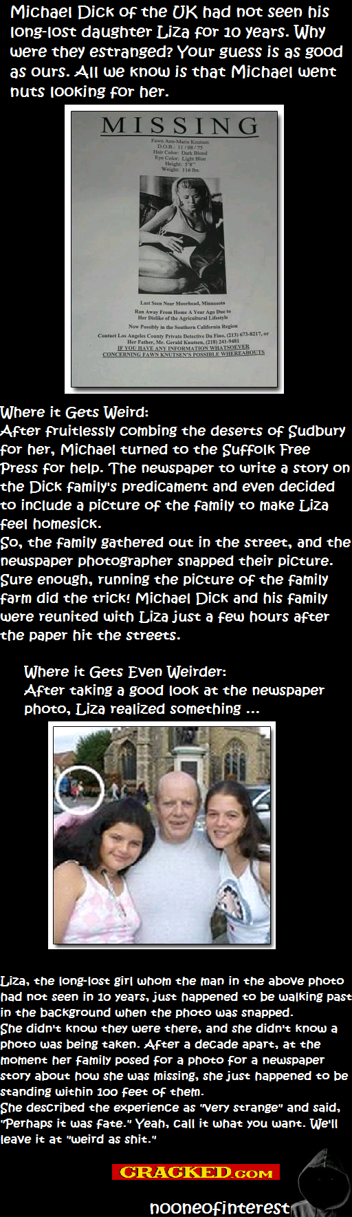 "The family. . Michael Dice of: the UK had not seen his daughter Liza Fnr "" years. Why were they estranged? Your guess is as good as ours. All we is that Michael"