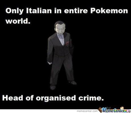 The Arceus Father. . Only Italian in entire Pokemon world. Head of organised crime.. Is he confirmed Italian? Because I think he just has an italian like name but nothing more confirmed than that.