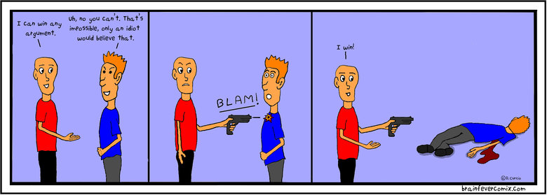 """The argument. Check out brainfevercomix.com for more laughs.. imposable, only an idiot would believe """"thad. I can win any ii) o. Curcio brain"""
