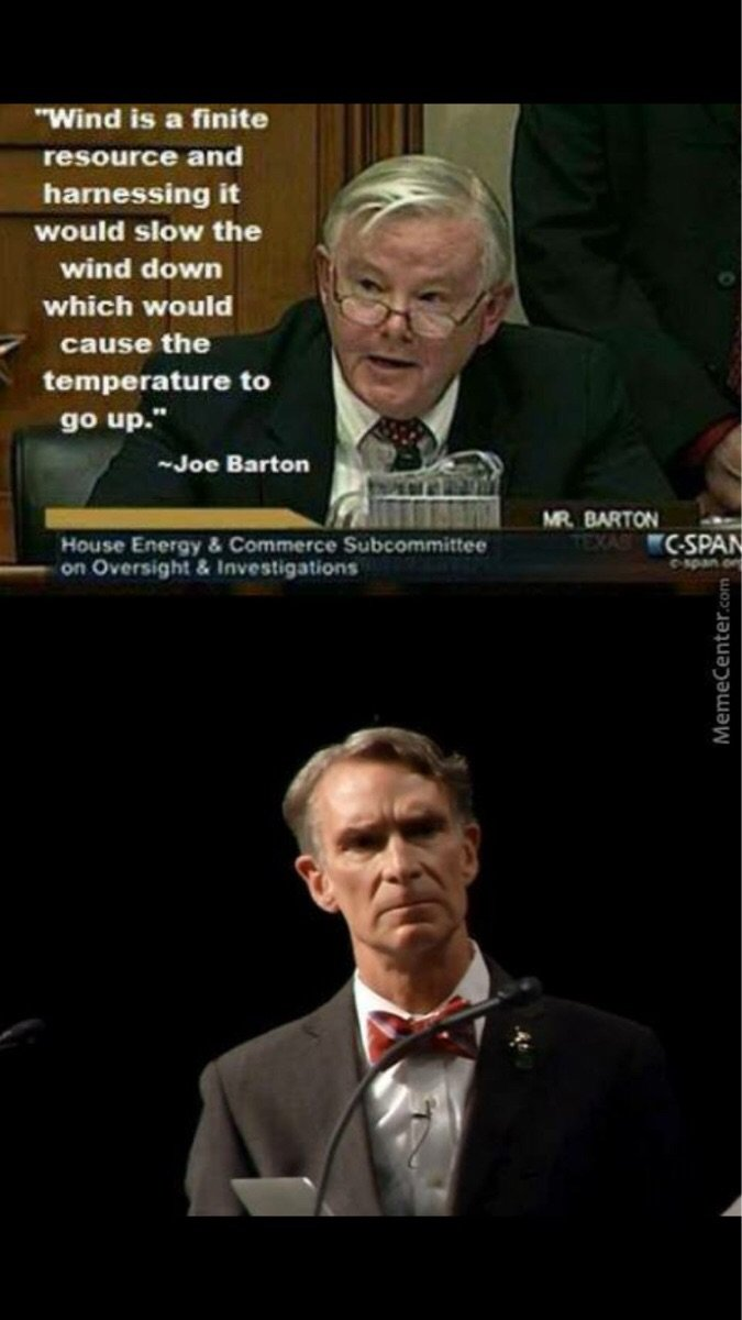 The Aussie PM said the same thing. imgur.. Well, yes and no. Wind IS a finite resource. No, wind mills don't work that way. Wind is created from Atmospheric decompression, which is pretty much dependent