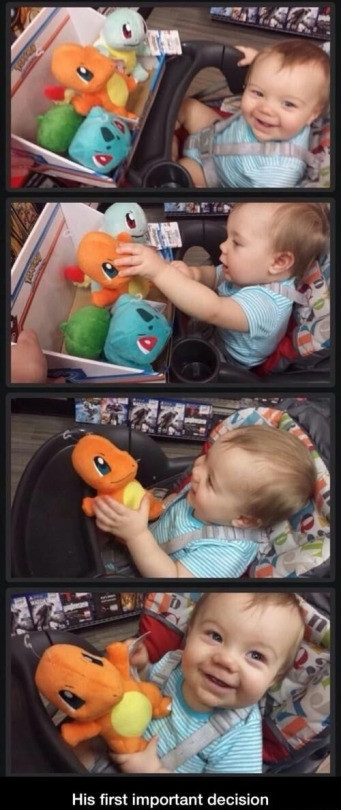 the baby with taste. . His first important decision. oh you alive. Charrmander is not a pokemon, you're just a trainer.