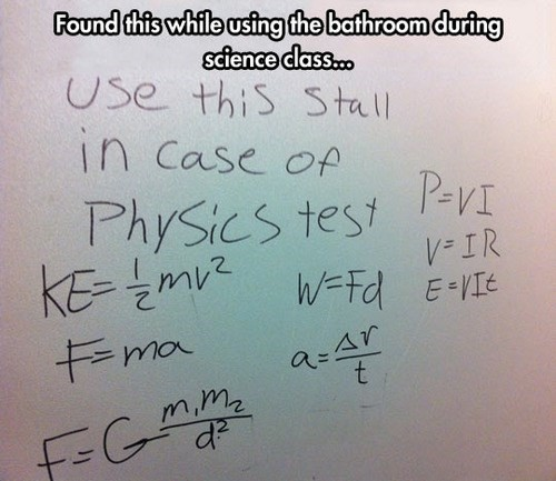 """The Bathroom's Got Your Back. . it'll was 311"""". All that should come with the test though, this isn't biology where we expect you to be a walking encyclopedia, anyone can do that, we give you the formula's an"""