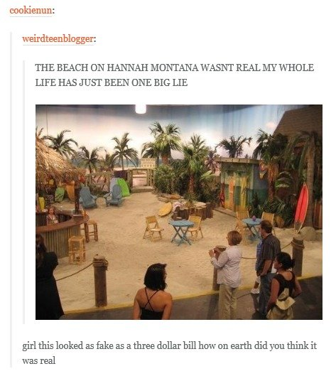 The Beach. . THE BEACH ON HANNAH MONTANA WASNT REALEY WHOLE LIFE HAS g URI' BEEN DEE BIG LIE haked wasted. seems legit