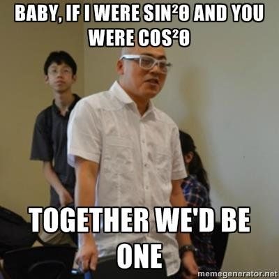 """The Best Asian Pick Up Line. This is my teacher at my school, Isn't he HARDCORE. BABY. IE I WERE Mil Toll) WERE 00528 Mn as f """"NEH. i wish you were my derivative so i could lie tangent to your curves."""