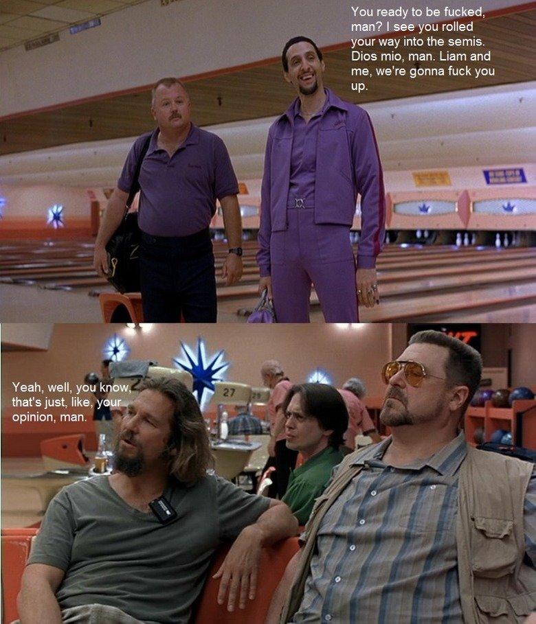 The best comeback ever.. I love The Big Lebowski. opinion, man.