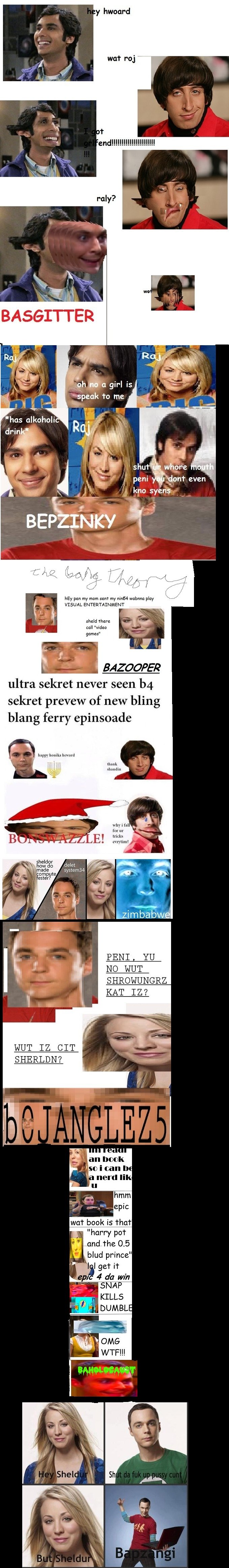 """The Big Bang Therory- By 4chan. Saw on 4chan Liked Made a comp. C ghwu girl is ispork to me 1' i"""" i F pun lione even . A he sperts my pen my mom sin! my play VI"""