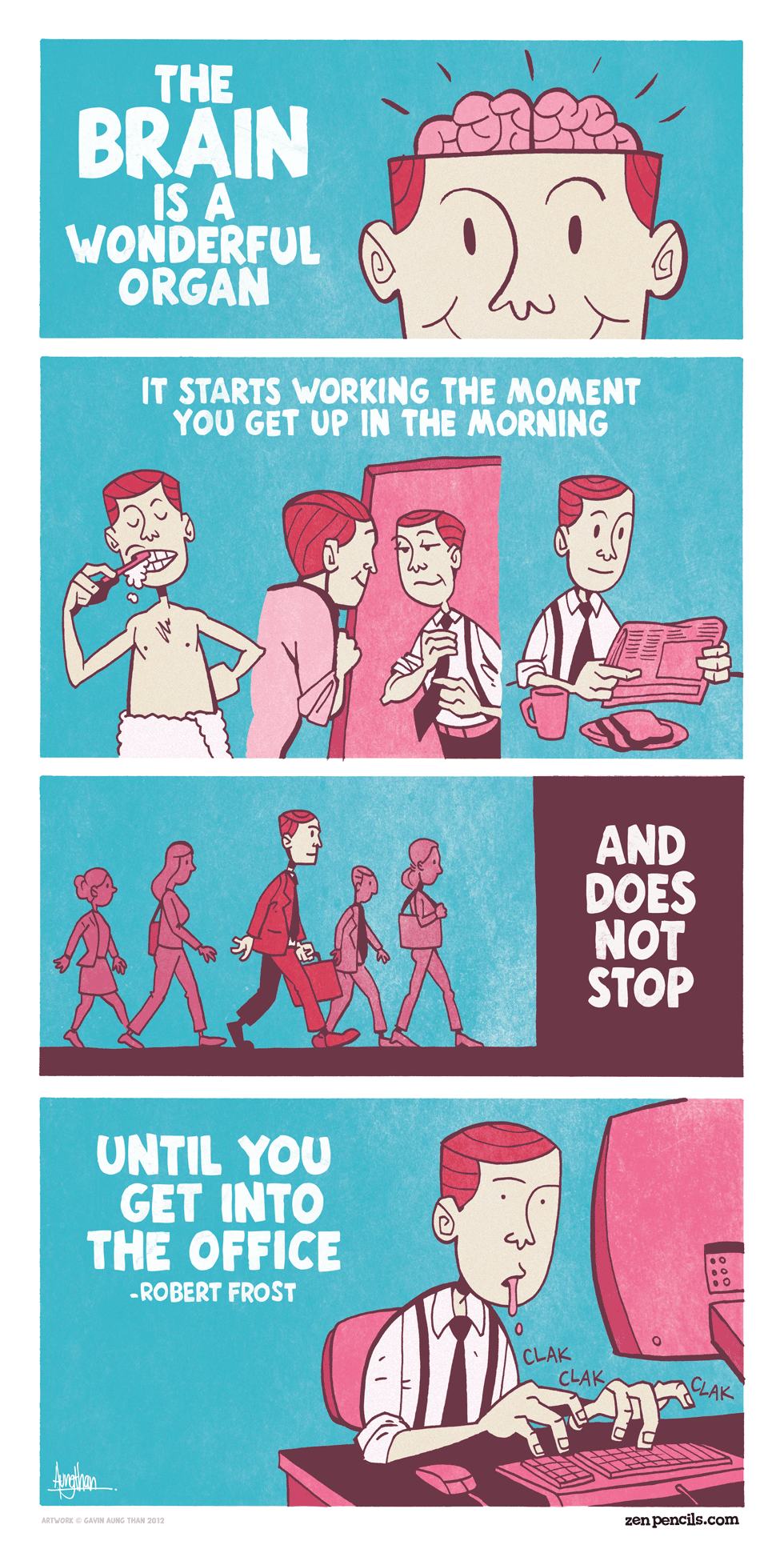 The Brain is a Wonderful Organ. Credit to www.zenpencils.com. THE Ills A WONDERFUL ORGAN IT STARTS WORKING THE MOMENT YOU GET UP IN THE MORNING. God gave man a brain and a penis....but only enough blood for one at a time