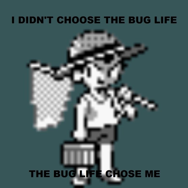The Bug Life. Also, they evolve quickly and are tons of fun!!!!1one11!!!!one!!eleven!1!!!.. Kiss me!