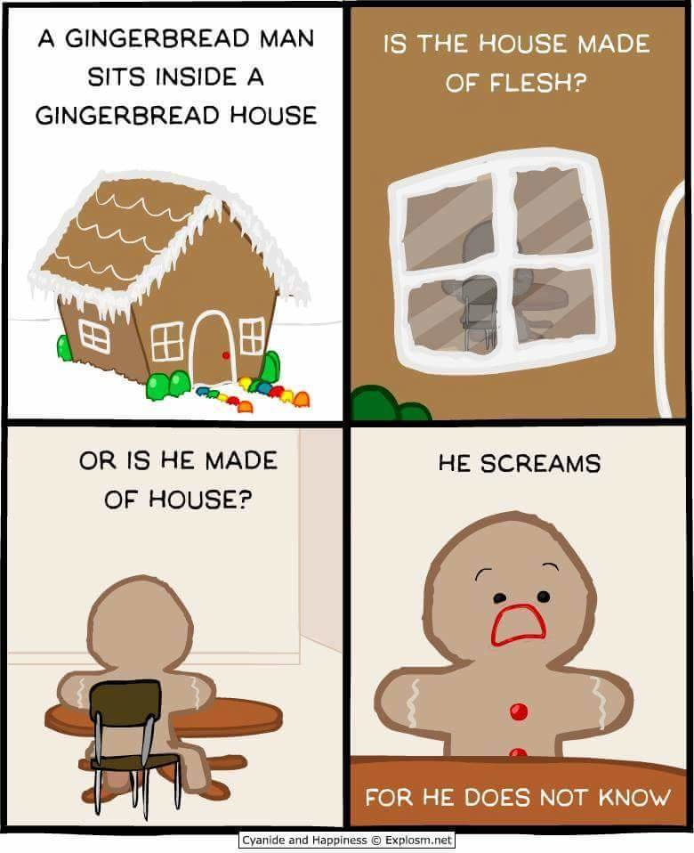 The dark side of gingerbread men. Merry christmas. A GINGERBREAD MAN 15 THE , MADE GINGERBREAD HOUSE OR IS HE MADE OF HOUSE? FOR HE DOES NOT I-( NOW
