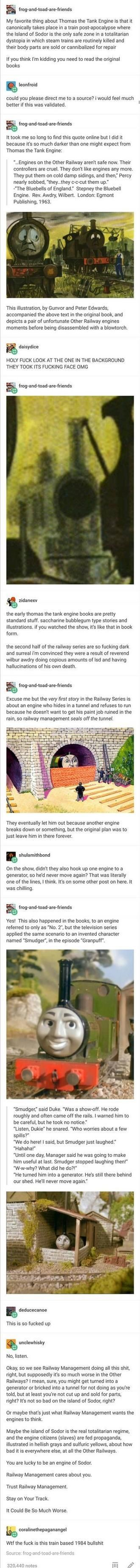 The Dark Side of Thomas the Tank Engine. . My favorite thing about Thomas the Tank Engine is that it canonically takes place in a train idiotapocalypse where th