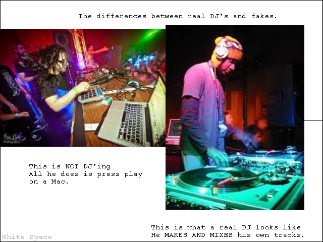 The difference between DJ's. I mean really though. Go ahead check tags, I used them right.. This what a real DJ looks like HE MAE E AND MIENE his awn