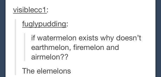 The Elemelons. . visitor_ tittel: if watermelon exists why doesn' t earthmover, and warmelon?? The element's