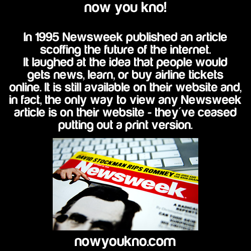 the irony is too strong with this one. . now you knot In 1995 Newsweek published an article matting the future of the internet. It laughed at the idea that peop
