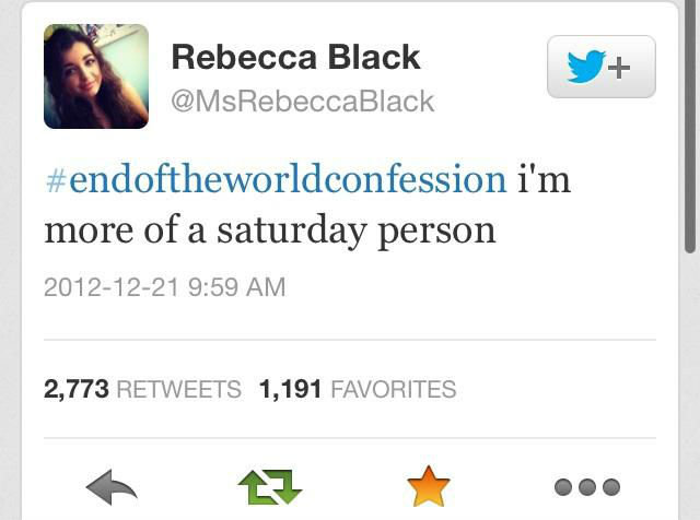 The Irony.... . Rebecca Black tirer more of a saturday person 1 9: 59 AIM 2, 773 RETWEETS 1, 191 FAVORITES. That's it. I'm converting to Mormonism.