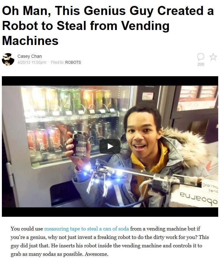 The jokes write themselves. Video: . Oh Man, This Genius Guy Created a Robot to Steal from Vending Machines Casey Chan You could use measuring tape to steal a c