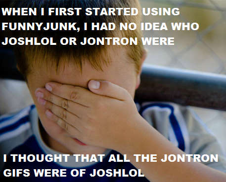 The Joshlol Show. For anyone who doesn't know (most likely very few of you), Jontron reviews video games. His videos are very funny and also very good.. WHEN I