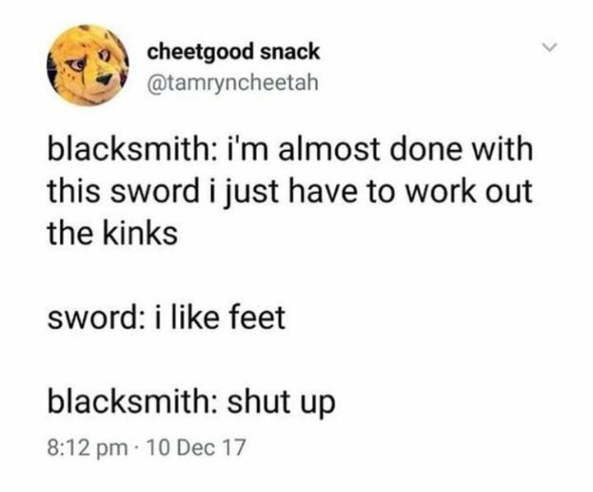 The Kinks. . B 'l, snack blacksmith: i' almost done with this sword ijust have to work out the kinks sword: i like feet blacksmith: shut up 8: 12 prn - 10 Dec 1