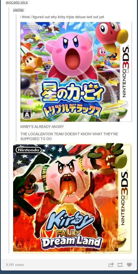 The kirby is agressive. . ragtag: i think i figured out why Kirby triple deluxe ism out yet KIRBY' S ALREADY ANGRY THE TEAM DOESN' T KNOW WHAT THEY' RE SUPPOSED