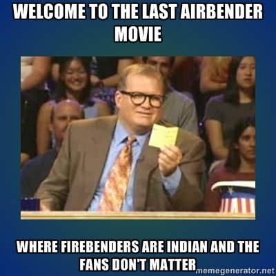"""The Last Airbender. thought of this the the other day.. TO m HIST HEIDIE F lait. WHERE ME """"lellel JIM] THE FMS Bahl' T. MFW I found out Shamalamadingdong is trying to make another one"""