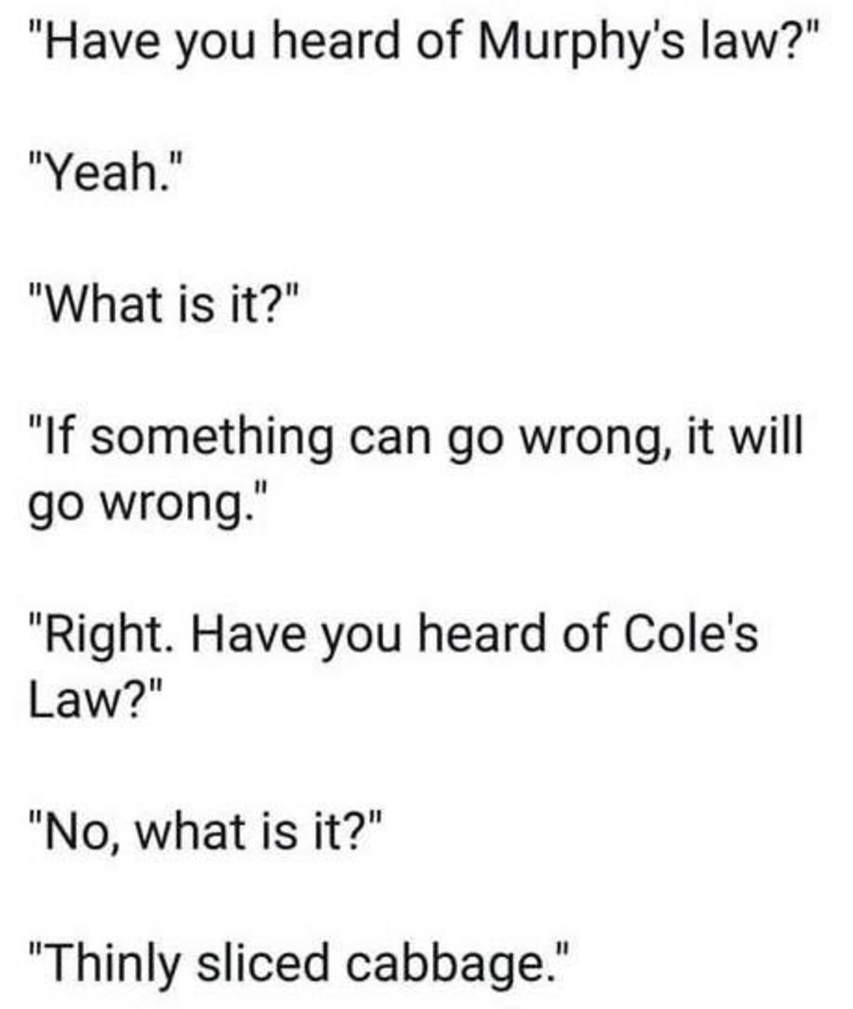 The Law. My cabbages... Cabbage you say