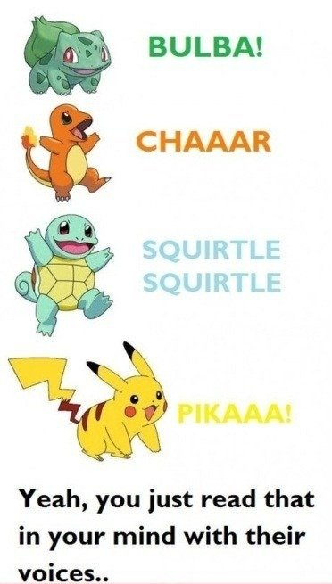 The Legit Way to Communicate. Found on Pokememes.. BULBA! CHAKAA Yeah, you just read that in your mind with their voices... i don't know what their voices are... show's how much you know muhahahahahahaha