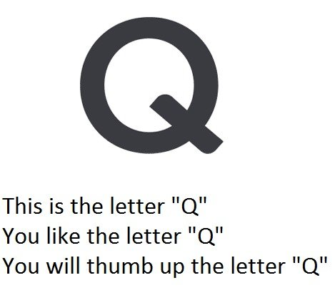 "The Letter ""Q"". . This is the letter ""Q"" You like the letter ""Q"" You will thumb up the letter ""Q"". NO.jpg"