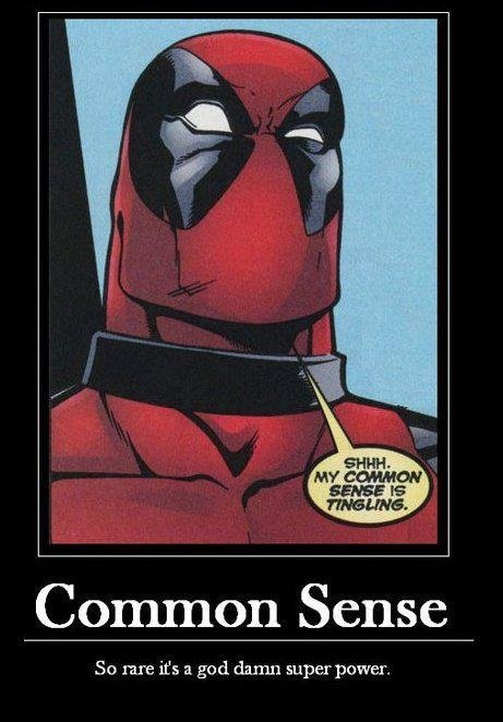 The most useful super-power. more people need common sense..like for sake. Common Sense Sty rare in a gaad, damn superpower.