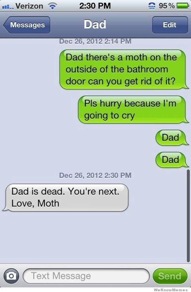 The Moth. . Dec 26, 2012 AM PM Dad is dead, You' re next. Love, Moth Text Message .