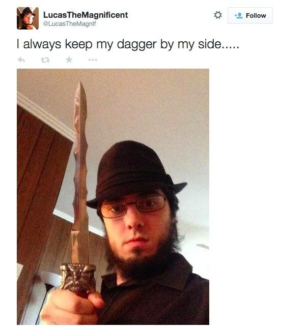 the neckbeard rises. he is called the magnificent cause he can make all the women dissappear. m . Fallen: I always keep my dagger by my side,. It'd be better for us all if he kept it up his rectum.