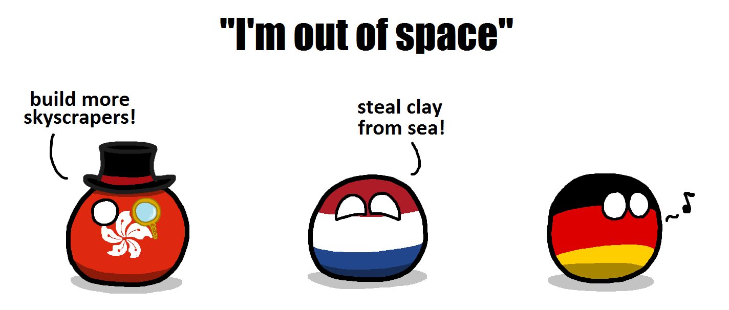 """The Need for Space. r/polandball (Cerf) reddit.com/r/polandball/comments/1wsymb/imoutofspace/. build more steal clay Scra ers! y p from sea!. The """"stealing clay thing"""" is my favorite thing about the Netherlands. One day, they decided they needed more land, and instead of taking it from other"""