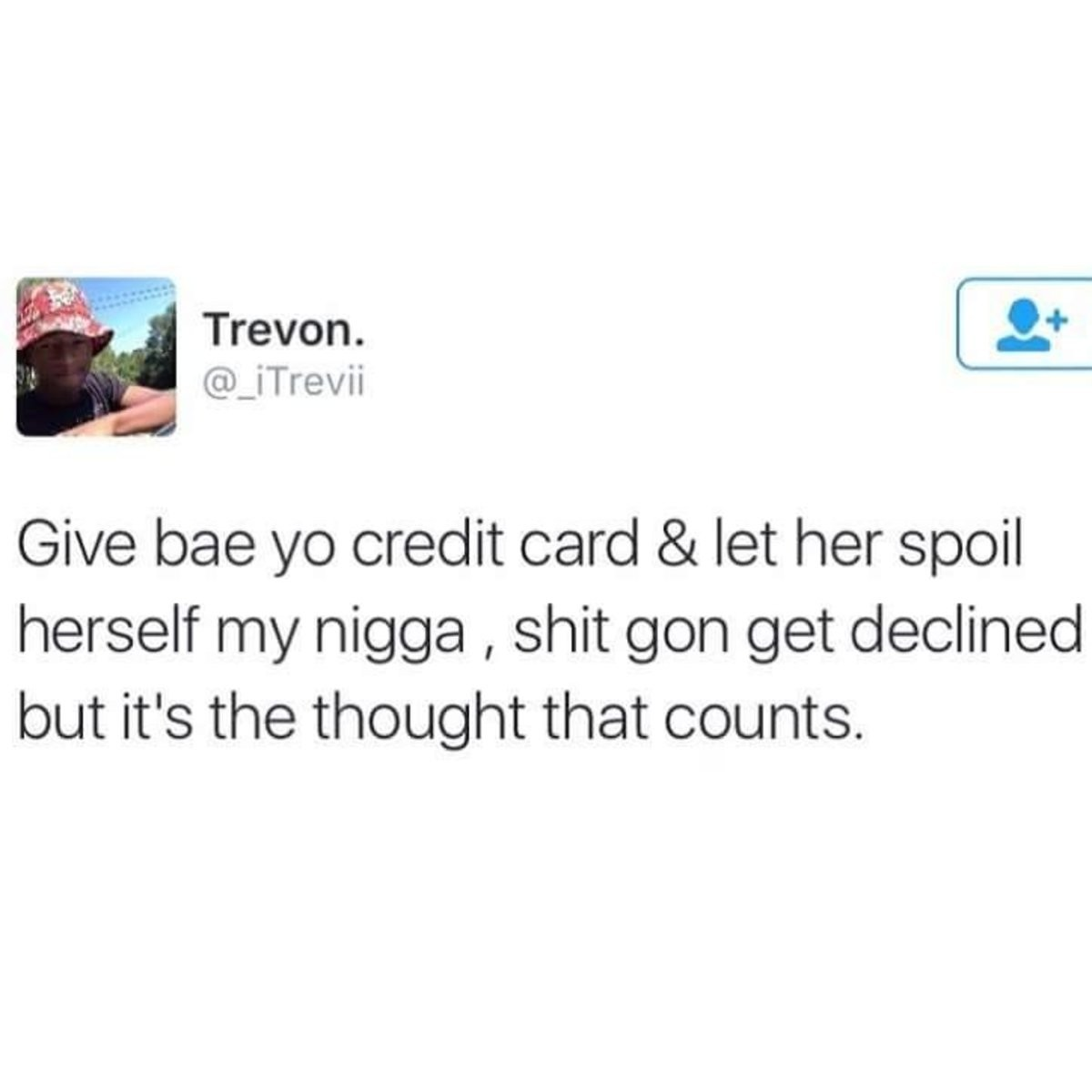 The thot that counts. Who am i kidding thots can't count.. Man, if your credit card is getting declined, I have horrible news for your credit. Which is basically the only thing that matters unfortunately.