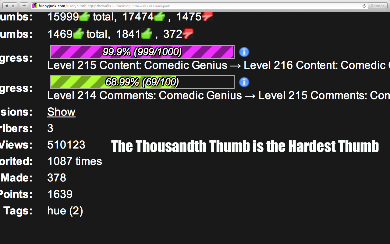 "The Thousandth Thumb. thought of while on my profile. mm ""unit 17474:, 1475: Level 215 Content: Comedic Genius - Level 216 Content: Comedic! Level 214 Comments:"