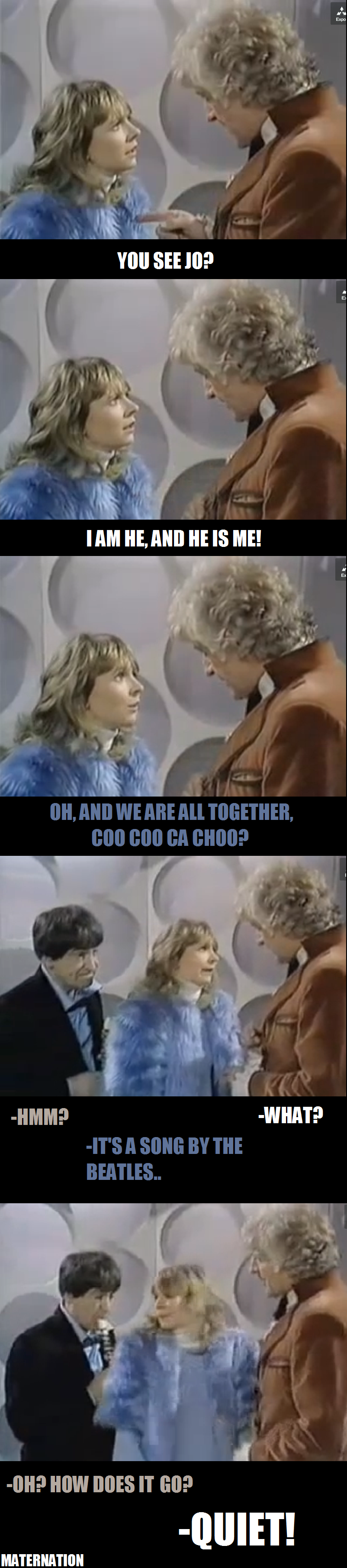 "The Three Doctors. .. I love this part of the episode, its right next to the part where the 2nd Doctor says, ""I see you've been doing the TARDIS up a bit...I don't like it.&quot"