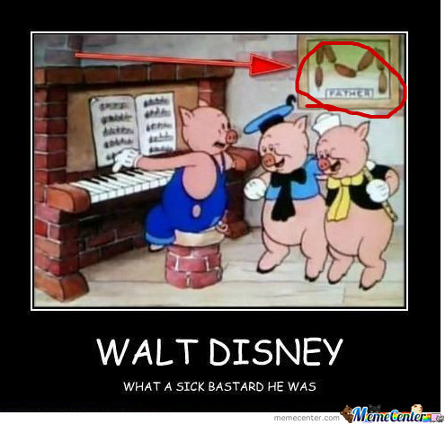 The three little pigs. . WALT DISNEY WHAT A SICK ) HE WAS itd. you're a sick bastard for using comic sans