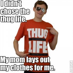The thug life.. Yes, the original picture is from an actual mail order catalogue, so only the caption is OC..