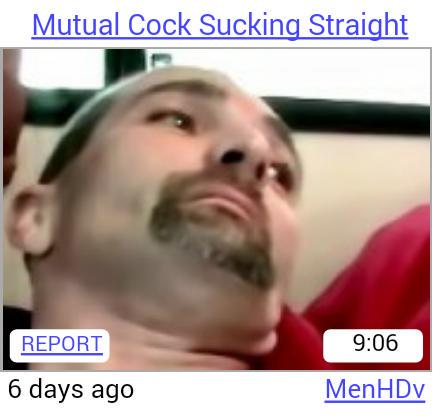 The thumbnail really got me. are cool. Mutual Cock 'i? ' ll Strai ht REPORT