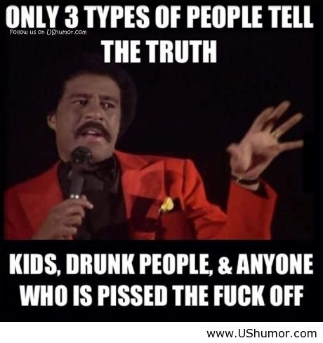 the truth. not mine found on www.ushumor.com. THE TRUTH NWW. DRUNK , 3. ANYONE Wm] IS PISSOIR m HIGH INT