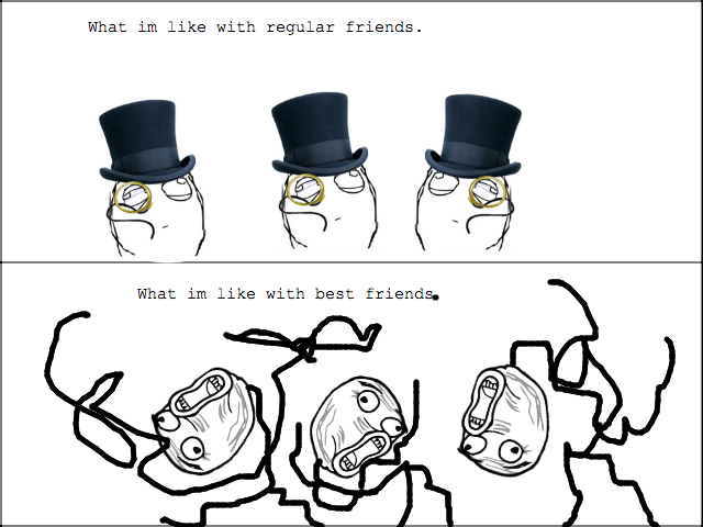 The Truth. You know its true. What like with regular friends. What like with best friends.