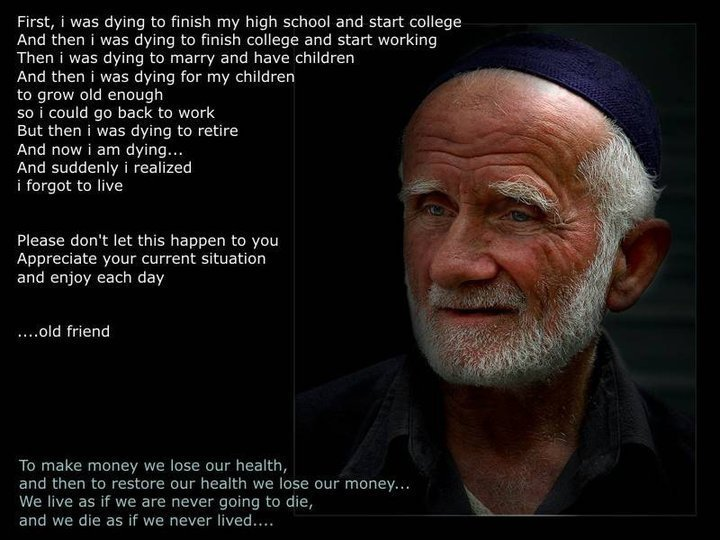 The Truth. creddit. First, i was dying be finish my high school and start college And than i was dying to finish college and start weighting Then i was dying to