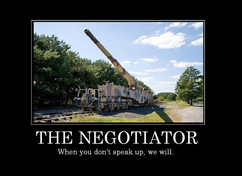 The Negotiator. Don't piss them off, or you're next.. When you don' t speak up, we will,. Yo dawg, I heard you like trainz 'n cannons so we put a connon on your trainz so you can shoot while you drive.