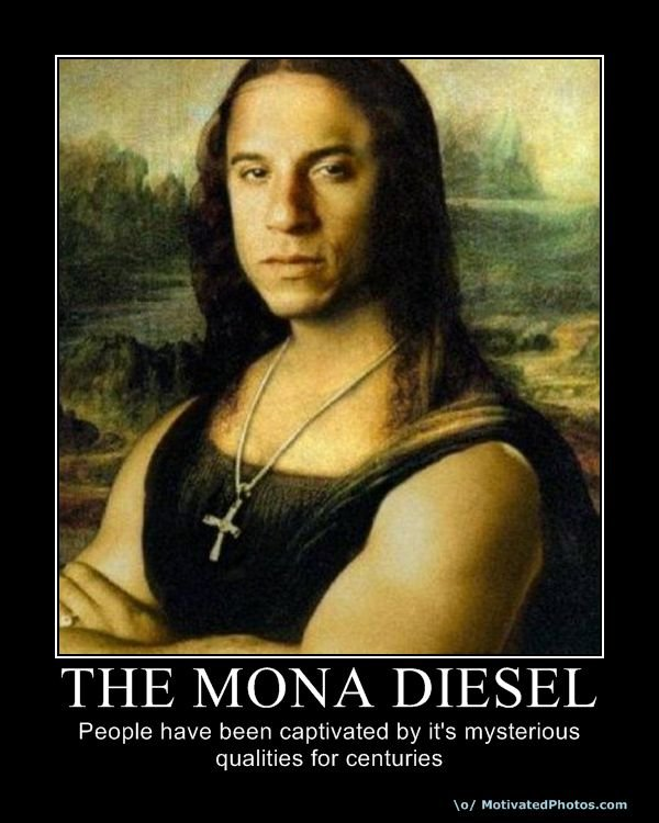 The Mona what o.O?. . MONA DIESEL People have been captivated by it' s mysterious qualities for centuries. COOL STORY BRO