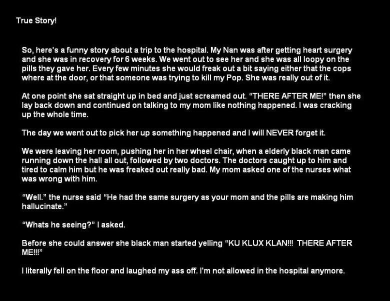 The . A story, by me!. it happened to me. true story! theres no way anyone can make this up!. True Story! So, here' s a funny story about a trip to the hospital