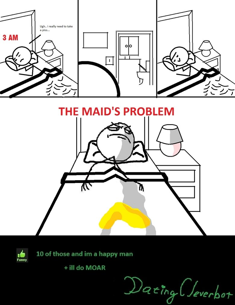 The bathroom run. It's happened to us all, and this is how i deal with it . THE MAID' S PROBLEM. that happy