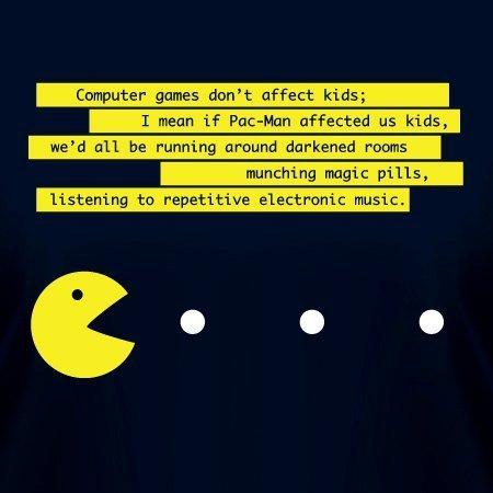 The irony. lol. Ocmputer games dan' t affect kids; I mean it Pa: -Man affected as kids, we' d all be running 5. . W. darkened reams munching magic pills, listen