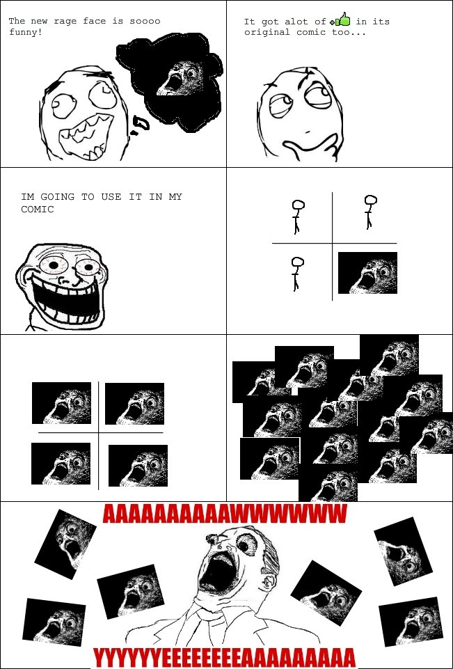 The new fffffffuuuuuuuuuuuu fad. . The new rage face is 50000 It gat alet of oath in its original some too. . .. 1) YOUR A NEWFAG 2) IT IS NOT A RAGE FACE 3) ITS OLD NOT NEW 4) YOUR A THUMB WHORE had to say it